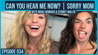 CAN YOU HEAR ME NOW? | Sorry Mom with Nikki Howard & Sydney Maler / Episode #034