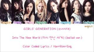 Girls' Generation (소녀시대) - Into The New World (다시 만난 세계) (ballad ver) [Lyrics]