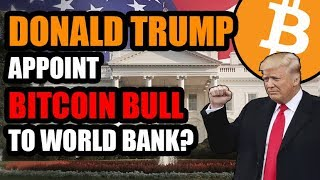 Donald Trump To Appoint Bitcoin Bull to Lead the World Bank?   Lighting Network Merchant Adoption