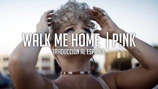 Walk Me Home - P!nk | Traducción al Español