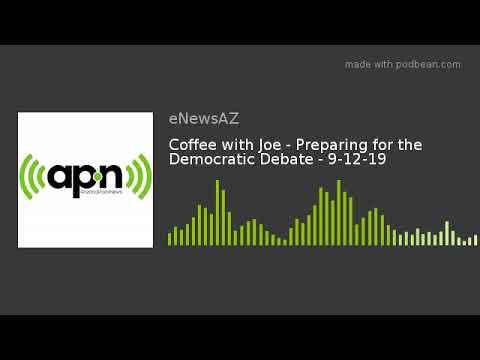 Coffee with Joe - Preparing for the Democratic Debate - 9-12-19