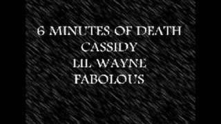 6 minutes of death - Cassidy Lil Wayne Fabolous