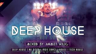 DEEP HOUSE SET 25   AHMET KILIC