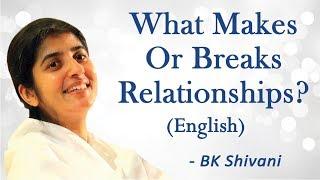What Makes Or Breaks Relationships? Part 4: BK Shivani (English)