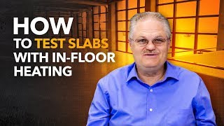 How to Test Slabs with In-Floor Heating