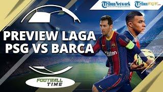 FOOTBALL TIME: Preview Laga Paris Saint-Germain VS Barcelona