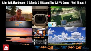Rotor Talk Live Season 4 Episode 7 All About The DJI FPV Drone - Well Almost !