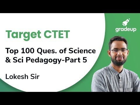 Top 100 Question of SCIENCE & SCIENCE PEDAGOGY for CTET 2019 | Science | Part 5 | Gradeup