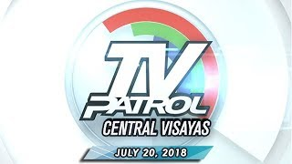 TV Patrol Central Visayas - July 20, 2018