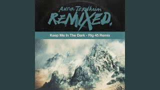 Keep Me In The Dark (Rig 45 Remix)