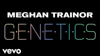 Meghan Trainor   Genetics (Audio)