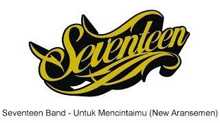 Seventeen - Untuk Mencintaimu (New Aransemen)
