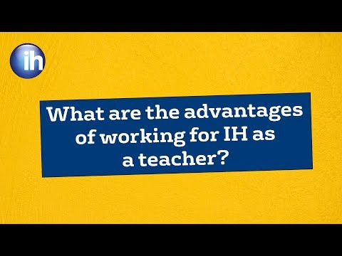 What are the advantages of working for IH as a teacher?