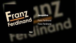 Franz Ferdinand - Jacqueline | Franz Ferdinand