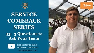 3 Questions to Ask Your Team | Service Comeback Episode #35 | Customer Service Video