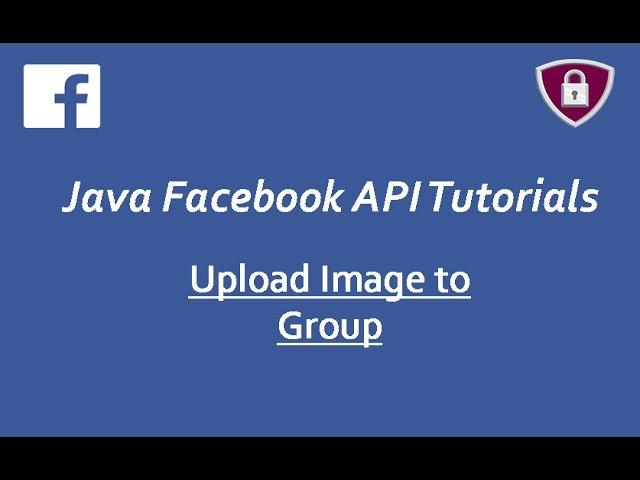Facebook Graph API Tutorials in Java # 23 | upload images to Facebook Group