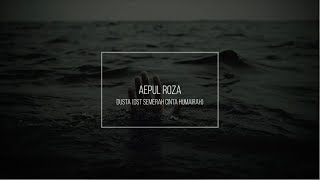 Gambar cover Aepul Roza -Dusta (OST Semerah Cinta Humairah).