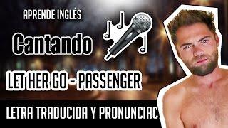 Let Her Go - Passenger (Official Video Lyrics) Letra Inglés - Español + Pronunciación