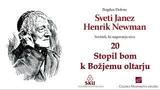 Sveti Janez Henrik Newman: 20 Stopil bom k Božjemu oltarju