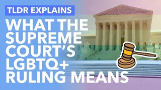 Why The Supreme Court's Major LGBTQ Ruling Was so Shocking: What it Means for the Future - TLDR News