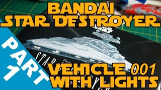 Bandai 2016 Star Destroyer With Lighting Build Part 1