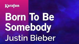 Born To Be Somebody - Justin Bieber | Karaoke Version | KaraFun
