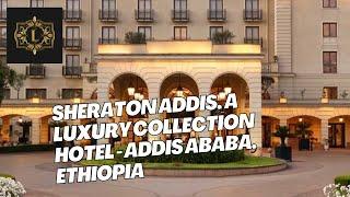 Sheraton Addis, a Luxury Collection Hotel - Addis Ababa, Ethiopia