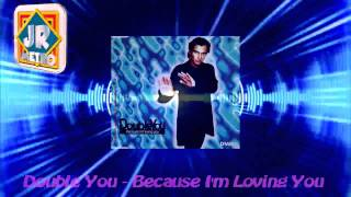 Double You - Because I'm Loving You