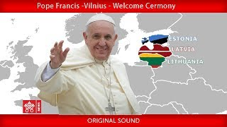 Pope Francis - Vilnius - Welcome Ceremony 22092018