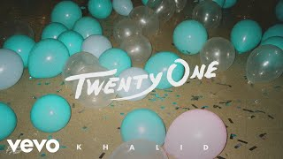Khalid   Twenty One (Audio)