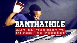 Bamthathile - Sun EL Musician ft Mlindo The Vocalist - Piano Cover - Dj Romeo SA