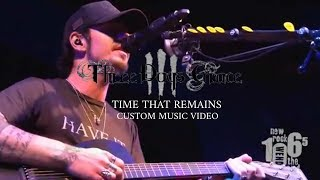 Three Days Grace - Time That Remains (Custom Music Video)