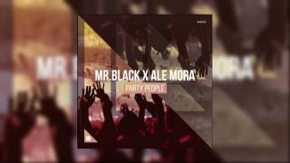 MR.BLACK X Ale Mora   Party People (Extended Mix)