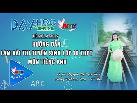 MÔN TIẾNG ANH 9: HƯỚNG DẪN LÀM BÀI THI TUYỂN SINH LỚP 10 THPT MÔN TIẾNG ANH | NTV