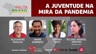 #aovivo | A juventude na mira da pandemia | Pauta Brasil