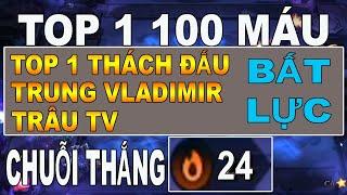 TOP 1 100 MÁU CHUỖI THẮNG 24 KHIẾN TOP 1 THÁCH ĐẤU, TRUNG VLADIMIR VÀ TRÂU TV BẤT LỰC | ĐỨC MẠNH