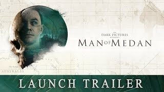 The Dark Pictures Anthology - Man of Medan: Launch Trailer | PS4, X1, PC