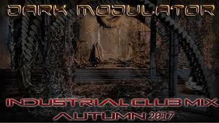 Industrial Club Mix Autumn 2017 From DJ DARK MODULATOR