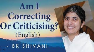 Am I Correcting Or Criticising?: Ep 12a: BK Shivani (English)