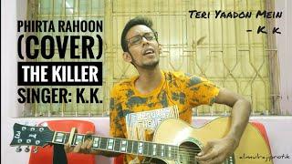 Phirta Rahoon • Teri Yaadon Mein | KK | Emraan Hashmi | The Killer | Cover