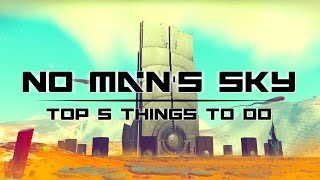 Top 5 Things to Do In NO MAN'S SKY