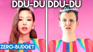K Pop With Zero Budget Blackpink Ddu Du Ddu Du