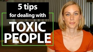 5 Tips for dealing with TOXIC PEOPLE