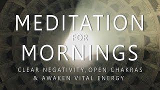 Guided Meditation for Mornings: Clear Negativity Open Chakras Awaken Vital Energy After Sleep