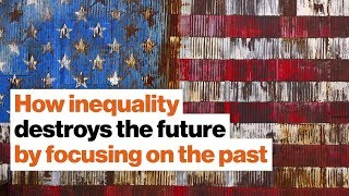 How inequality destroys the future by focusing on the past | Timothy Snyder