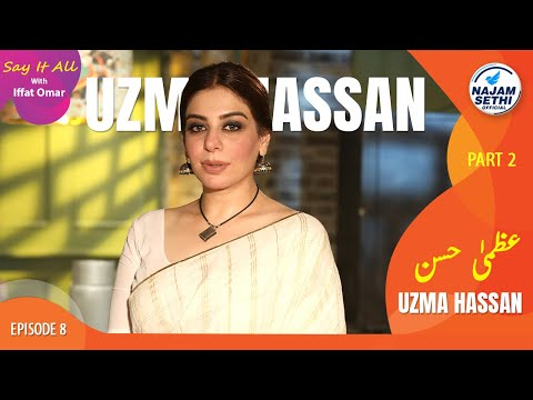 Acting Powerhouse Uzma Hassan | Say It All With Iffat Omar Episode 8 Part 2