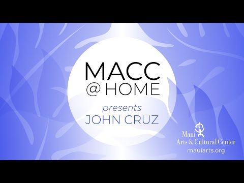 "MACC@Home with John Cruz -- ""Ka Ipo Lei Manu"""
