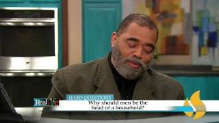 Should Men Be the Head of A Household? | Real Life Hard Questions