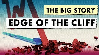 The Big Story: Edge Of The Cliff   The Big Story   Real Vision™