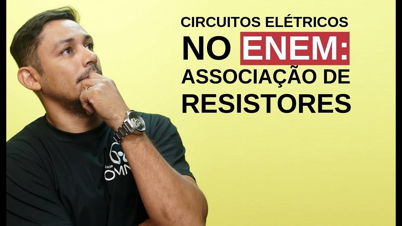 Circuitos Elétricos no Enem: Associação de Resistores
